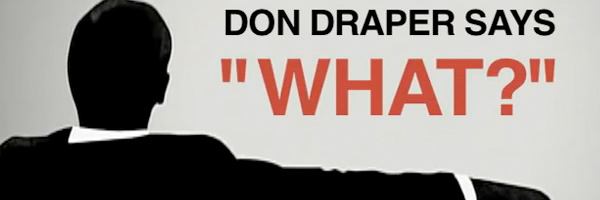 Video : Don Draper dit « Quoi »