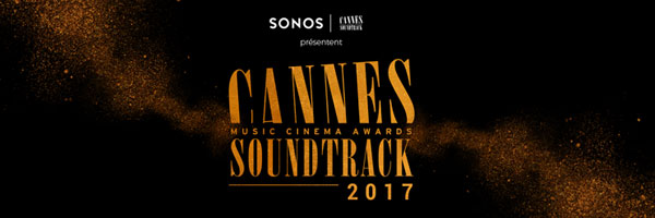 Cannes 2017 : le palmarès de Cannes Soundtrack